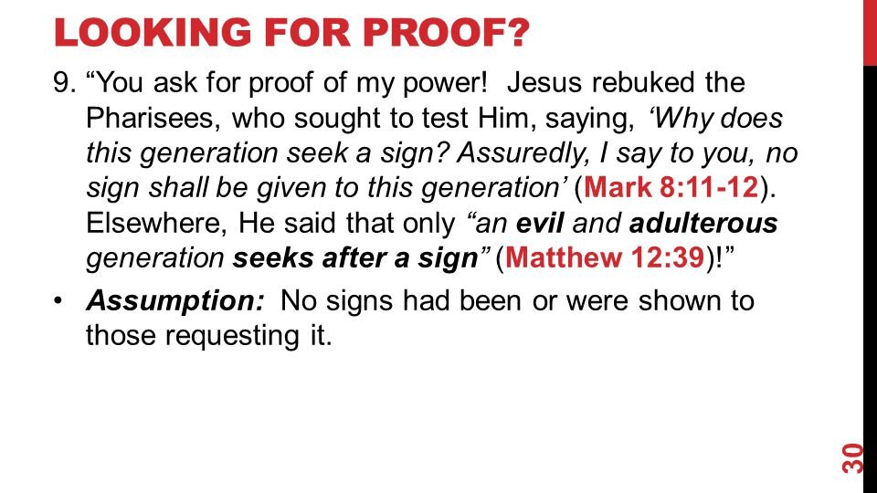 "LOOKING FOR PROOF? 9.""You ask for proof of my power! Jesus rebuked the Pharisees, who sought to test Him, saying, 'Why does this generation seek a sig"
