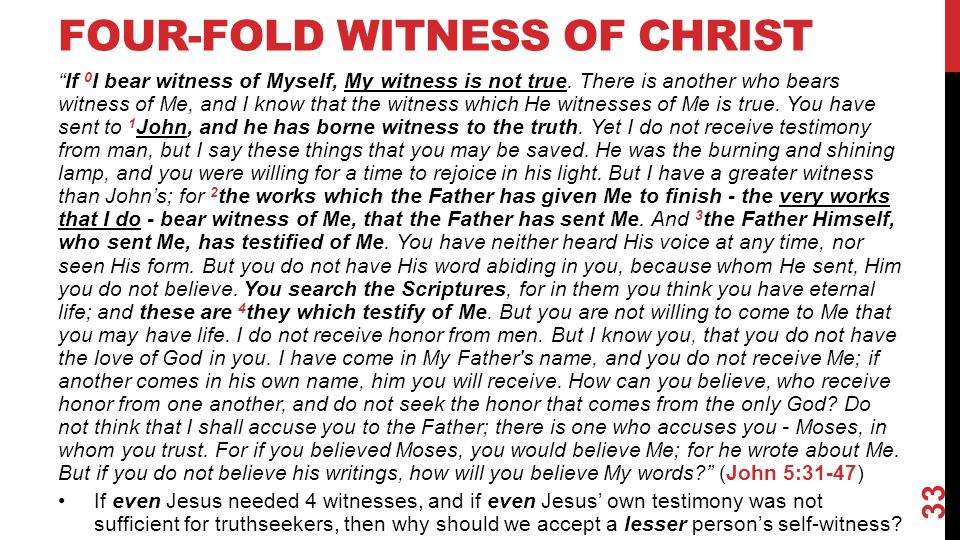 "FOUR-FOLD WITNESS OF CHRIST ""If 0 I bear witness of Myself, My witness is not true. There is another who bears witness of Me, and I know that the witn"