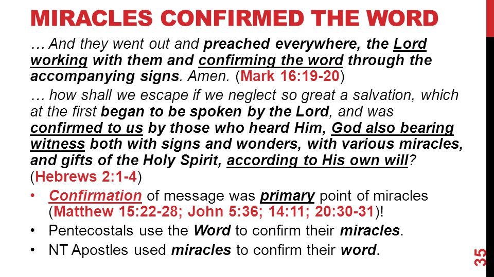 MIRACLES CONFIRMED THE WORD … And they went out and preached everywhere, the Lord working with them and confirming the word through the accompanying s