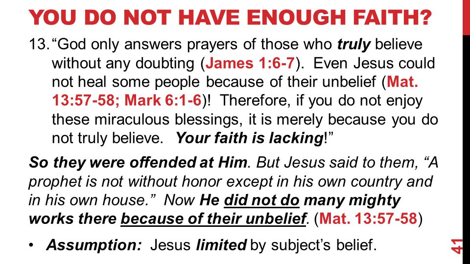 "YOU DO NOT HAVE ENOUGH FAITH? 13.""God only answers prayers of those who truly believe without any doubting (James 1:6-7). Even Jesus could not heal so"
