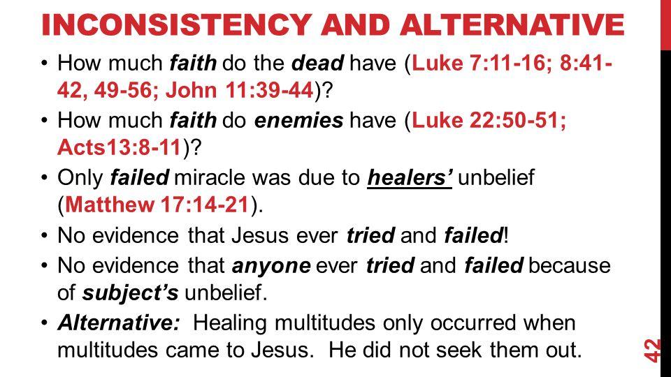 INCONSISTENCY AND ALTERNATIVE How much faith do the dead have (Luke 7:11-16; 8:41- 42, 49-56; John 11:39-44).