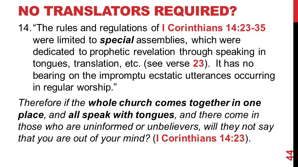 "NO TRANSLATORS REQUIRED? 14.""The rules and regulations of I Corinthians 14:23-35 were limited to special assemblies, which were dedicated to prophetic"