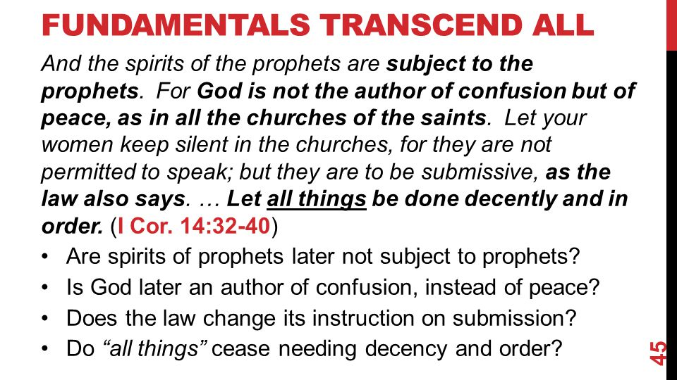 FUNDAMENTALS TRANSCEND ALL And the spirits of the prophets are subject to the prophets. For God is not the author of confusion but of peace, as in all