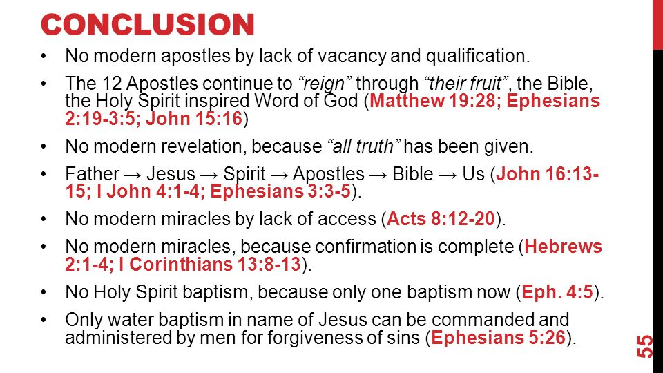 "CONCLUSION No modern apostles by lack of vacancy and qualification. The 12 Apostles continue to ""reign"" through ""their fruit"", the Bible, the Holy Spi"
