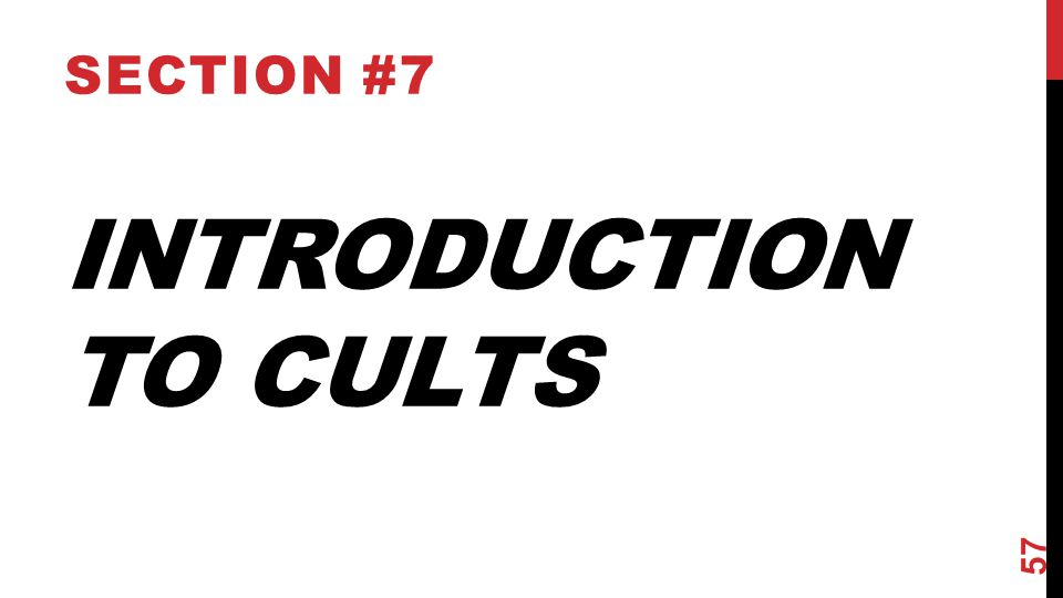 INTRODUCTION TO CULTS SECTION #7 57