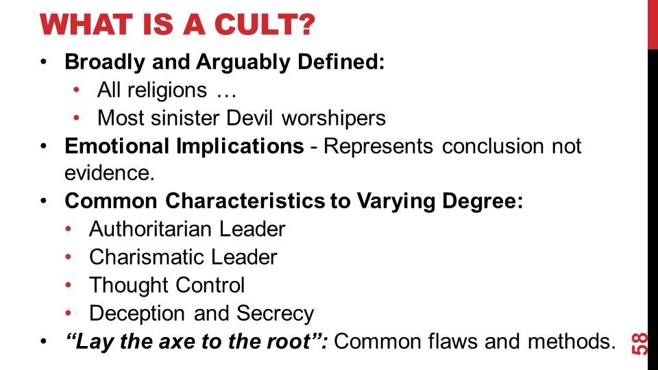 WHAT IS A CULT? Broadly and Arguably Defined: All religions … Most sinister Devil worshipers Emotional Implications - Represents conclusion not eviden