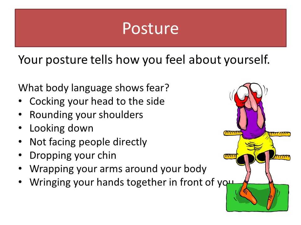 Posture Your posture tells how you feel about yourself.