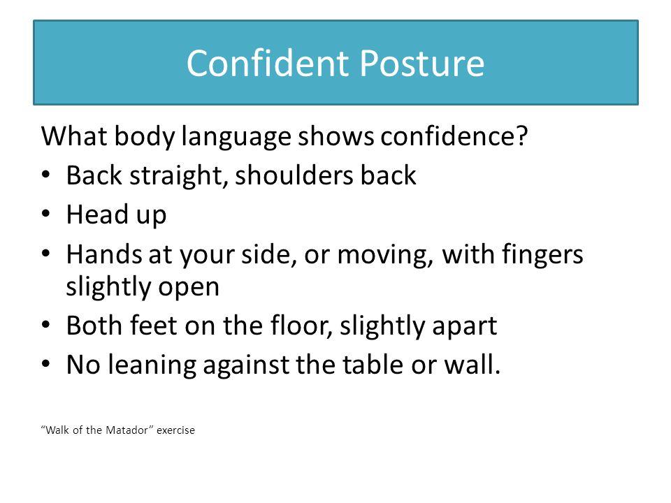 Confident Posture What body language shows confidence.