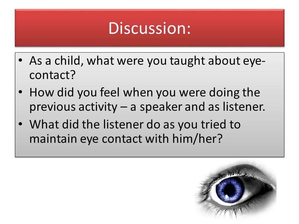 Discussion: As a child, what were you taught about eye- contact.