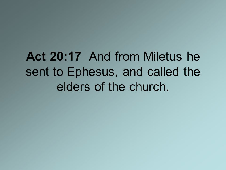 Act 20:17 And from Miletus he sent to Ephesus, and called the elders of the church.