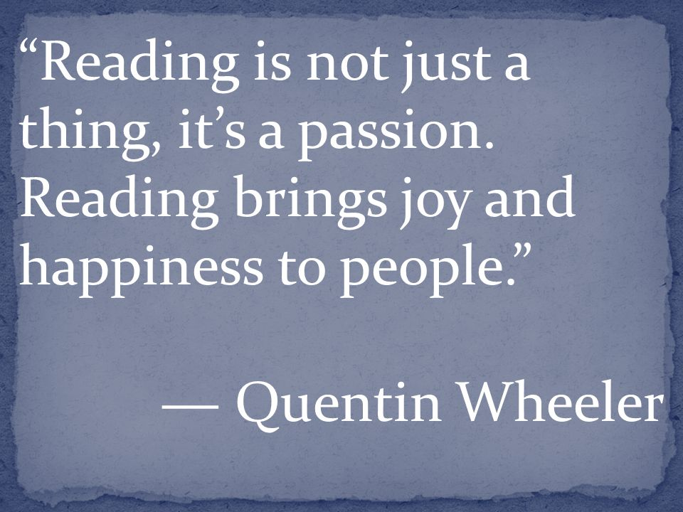 Reading is not just a thing, it's a passion.