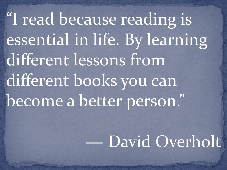 I read because reading is essential in life.