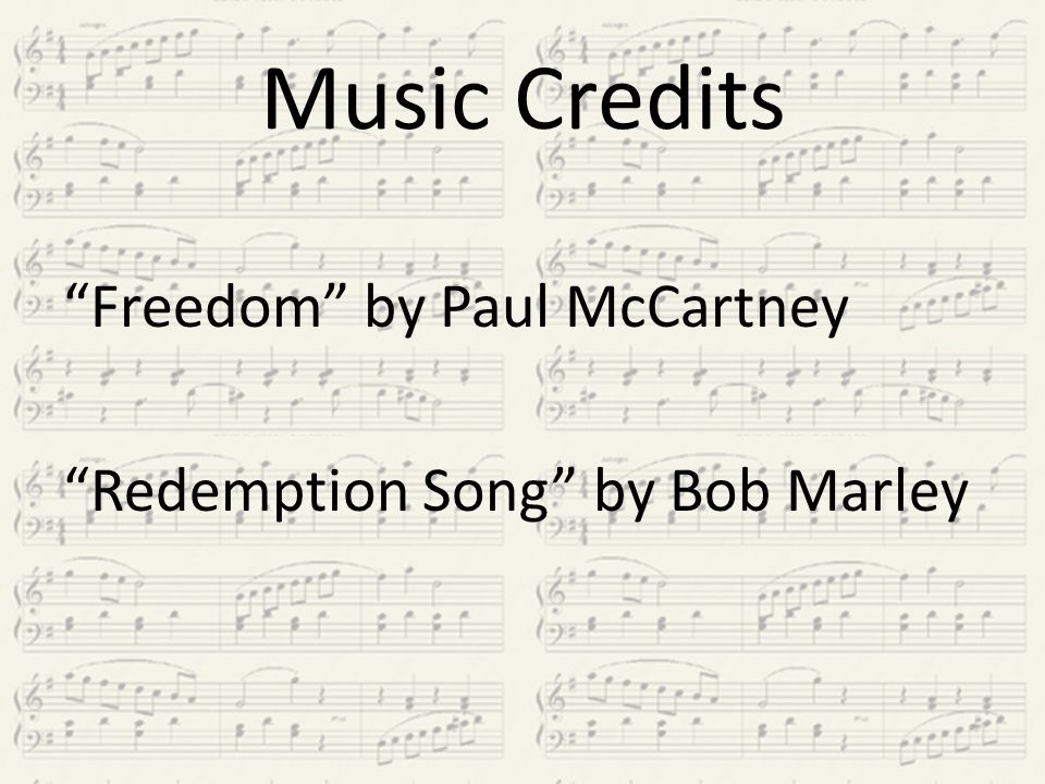 Music Credits Freedom by Paul McCartney Redemption Song by Bob Marley