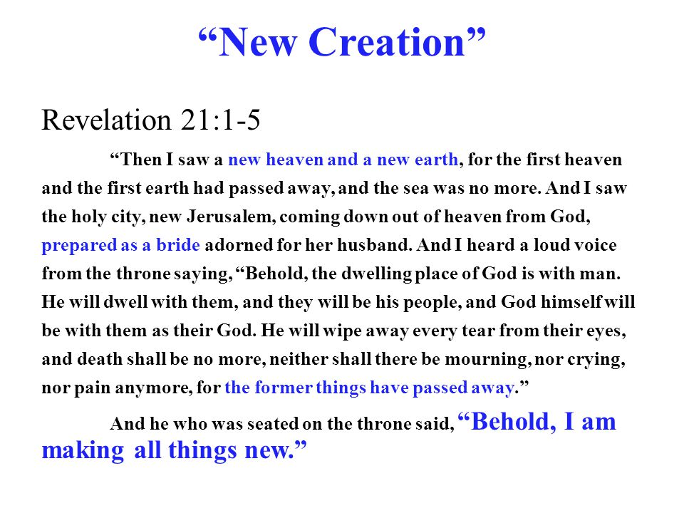 """New Creation"" Revelation 21:1-5 ""Then I saw a new heaven and a new earth, for the first heaven and the first earth had passed away, and the sea was n"
