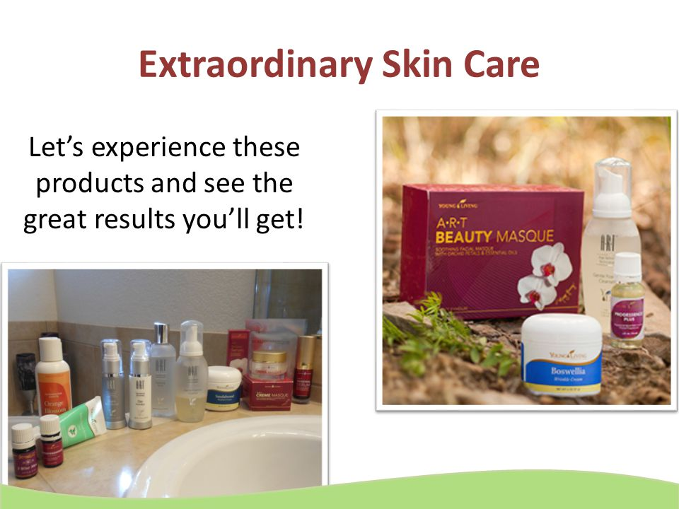 Extraordinary Skin Care Let's experience these products and see the great results you'll get!