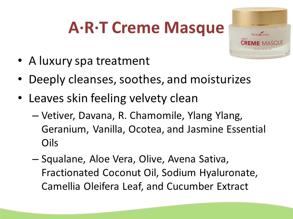 A·R·T Creme Masque A luxury spa treatment Deeply cleanses, soothes, and moisturizes Leaves skin feeling velvety clean – Vetiver, Davana, R. Chamomile,