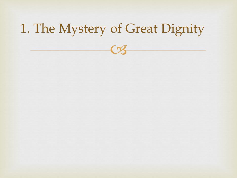  1. The Mystery of Great Dignity