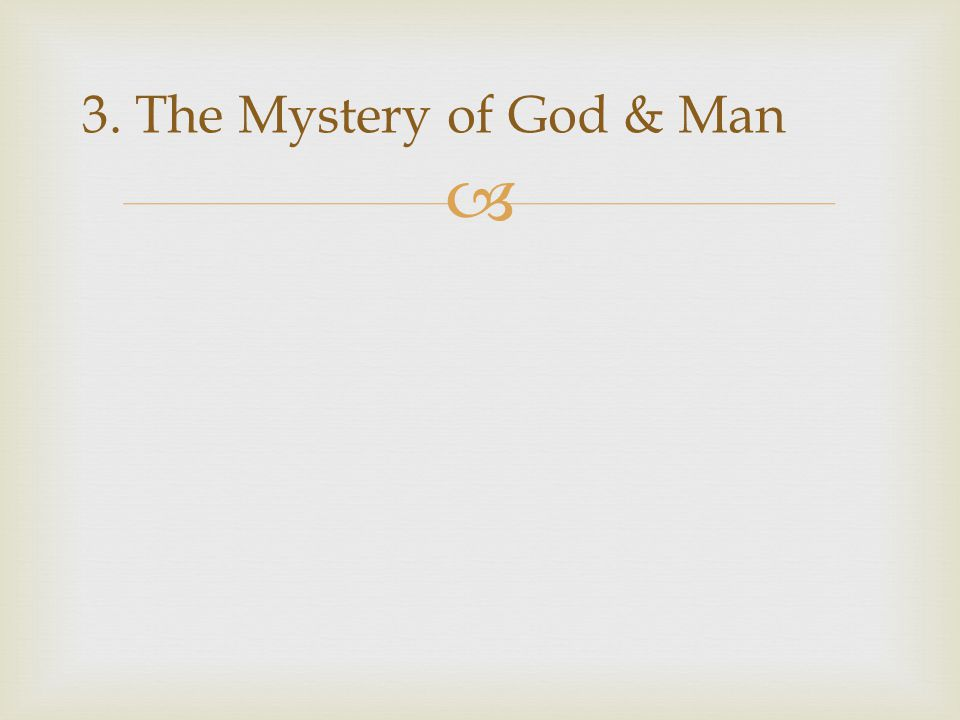  3. The Mystery of God & Man