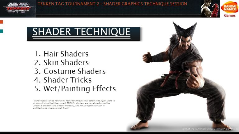1. 2. 3. 4. 5. Hair Shaders Skin Shaders Costume Shaders Shader Tricks Wet/Painting Effects TEKKEN TAG TOURNAMENT 2 – SHADER GRAPHICS TECHNIQUE SESSIO