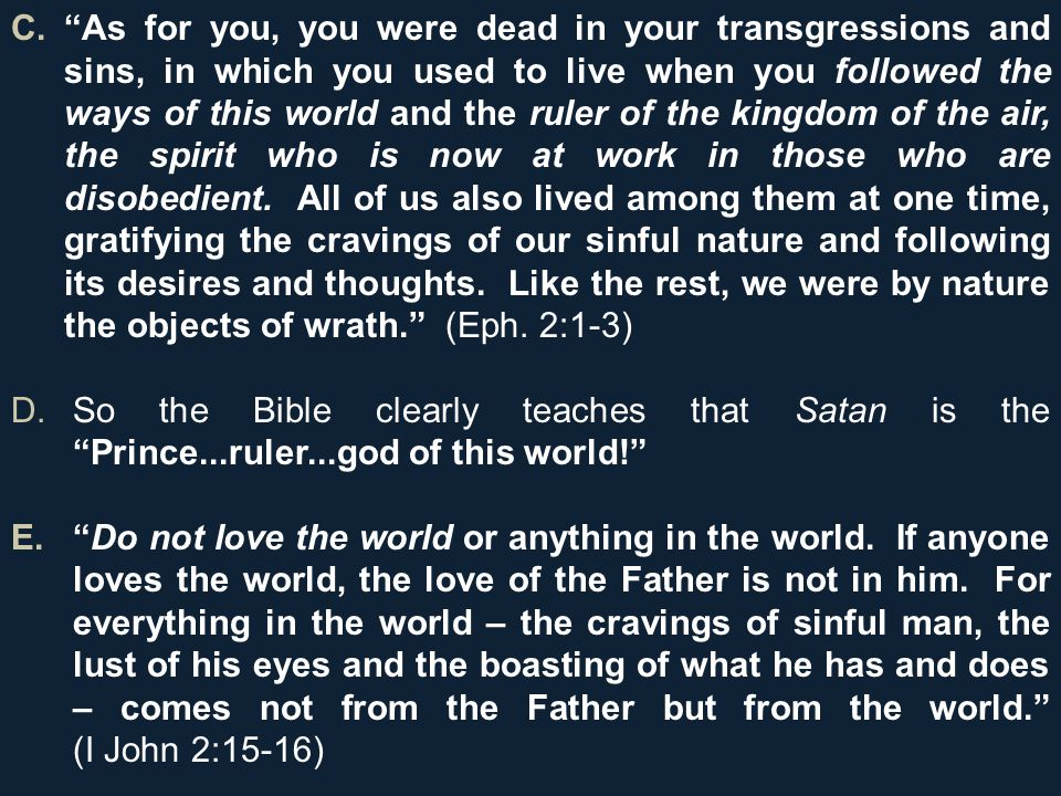 C. As for you, you were dead in your transgressions and sins, in which you used to live when you followed the ways of this world and the ruler of the kingdom of the air, the spirit who is now at work in those who are disobedient.