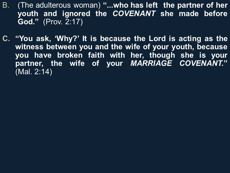 B.(The adulterous woman) ...who has left the partner of her youth and ignored the COVENANT she made before God. (Prov.