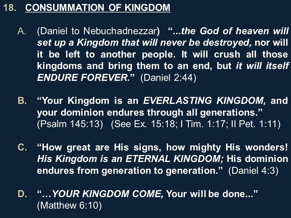 """18. CONSUMMATION OF KINGDOM A.(Daniel to Nebuchadnezzar) """"...the God of heaven will set up a Kingdom that will never be destroyed, nor will it be left"""