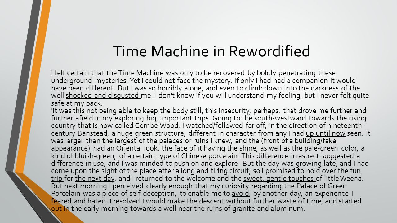 Time Machine in Rewordified I felt certain that the Time Machine was only to be recovered by boldly penetrating these underground mysteries.