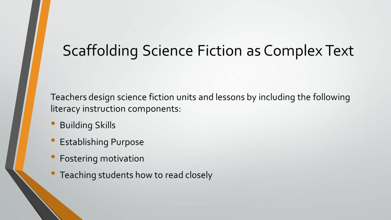 Scaffolding Science Fiction as Complex Text Teachers design science fiction units and lessons by including the following literacy instruction componen