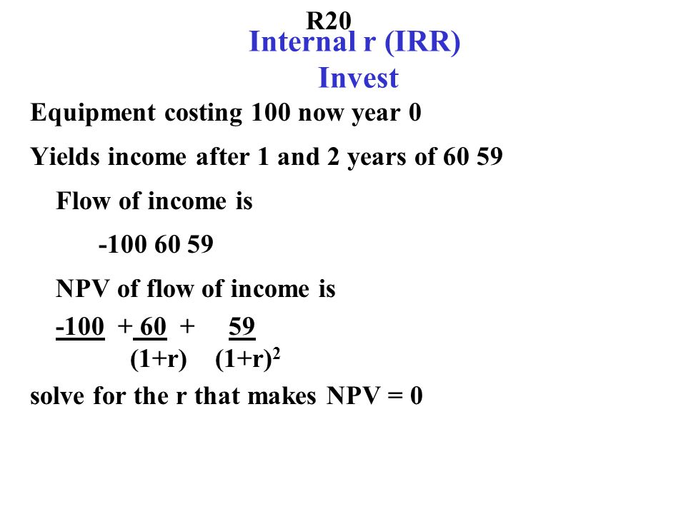 R16 NPV of Power Plant Interest rate is 10%, interest is compounded annually power plant costing 200 now year 0 two years to build Stream of income -100 -100 30 65 65 25 65 65 65 -20 What is the NPV or DCF of this power plant.
