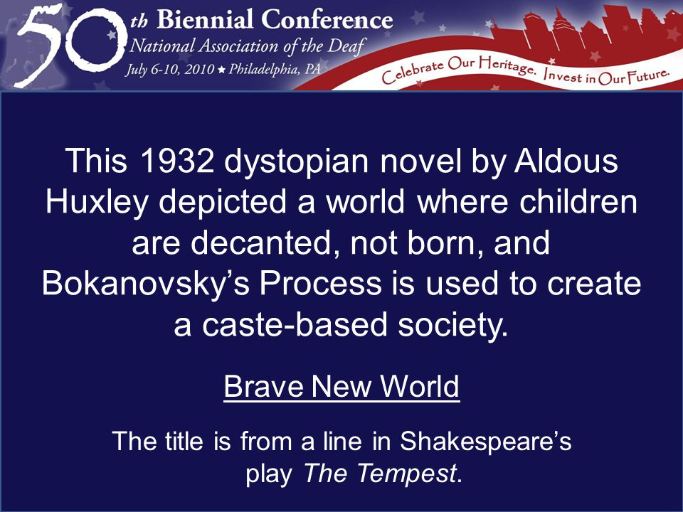 Brave New World The title is from a line in Shakespeare's play The Tempest.
