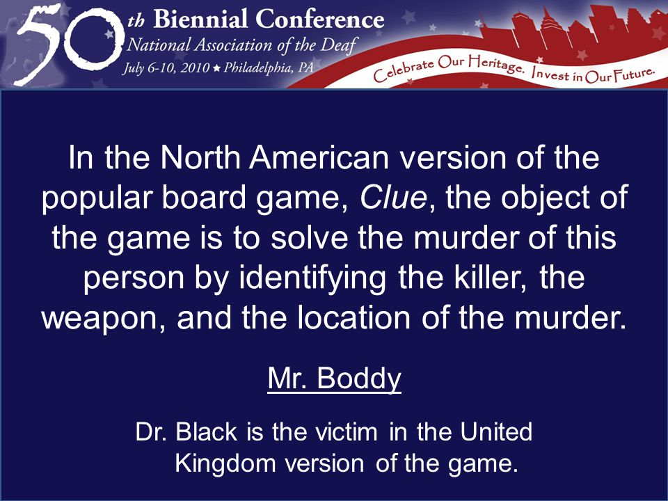 Mr. Boddy Dr. Black is the victim in the United Kingdom version of the game.