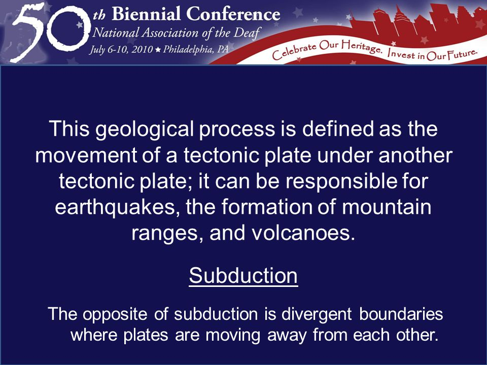 Subduction The opposite of subduction is divergent boundaries where plates are moving away from each other.