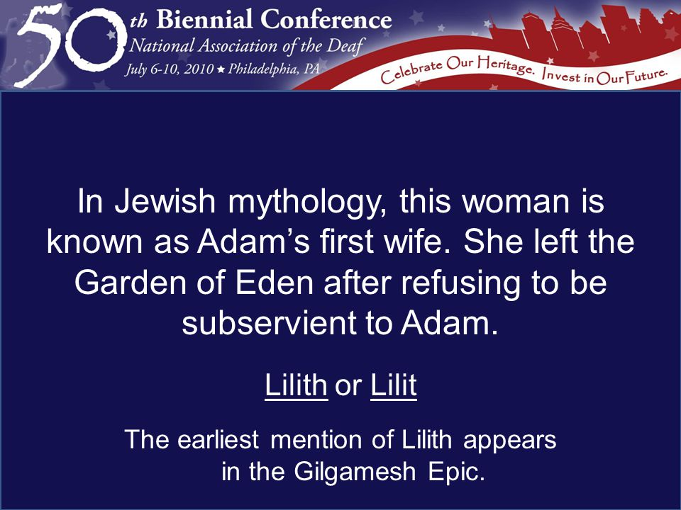 Lilith or Lilit The earliest mention of Lilith appears in the Gilgamesh Epic.