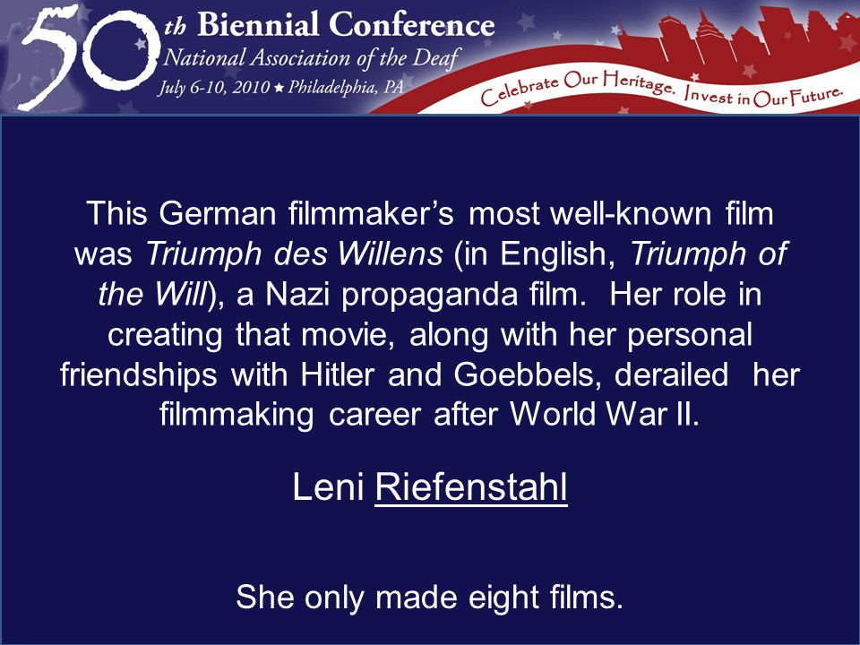 Leni Riefenstahl She only made eight films.