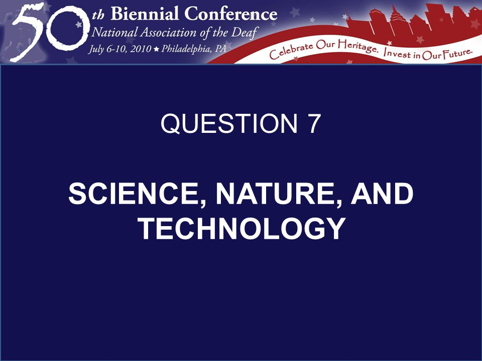 SCIENCE, NATURE, AND TECHNOLOGY QUESTION 7