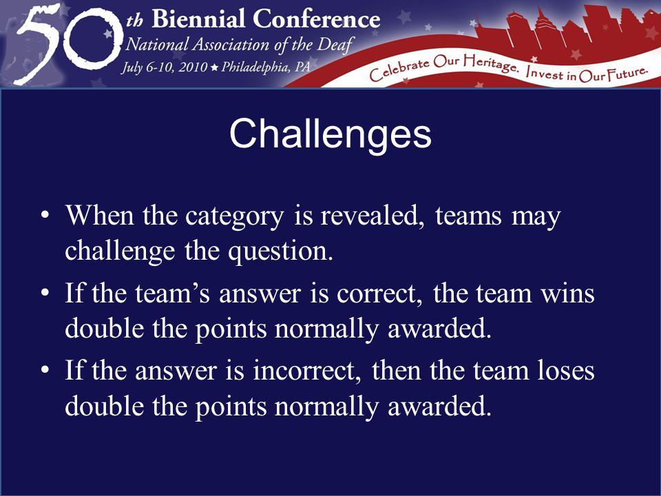 Challenges When the category is revealed, teams may challenge the question.