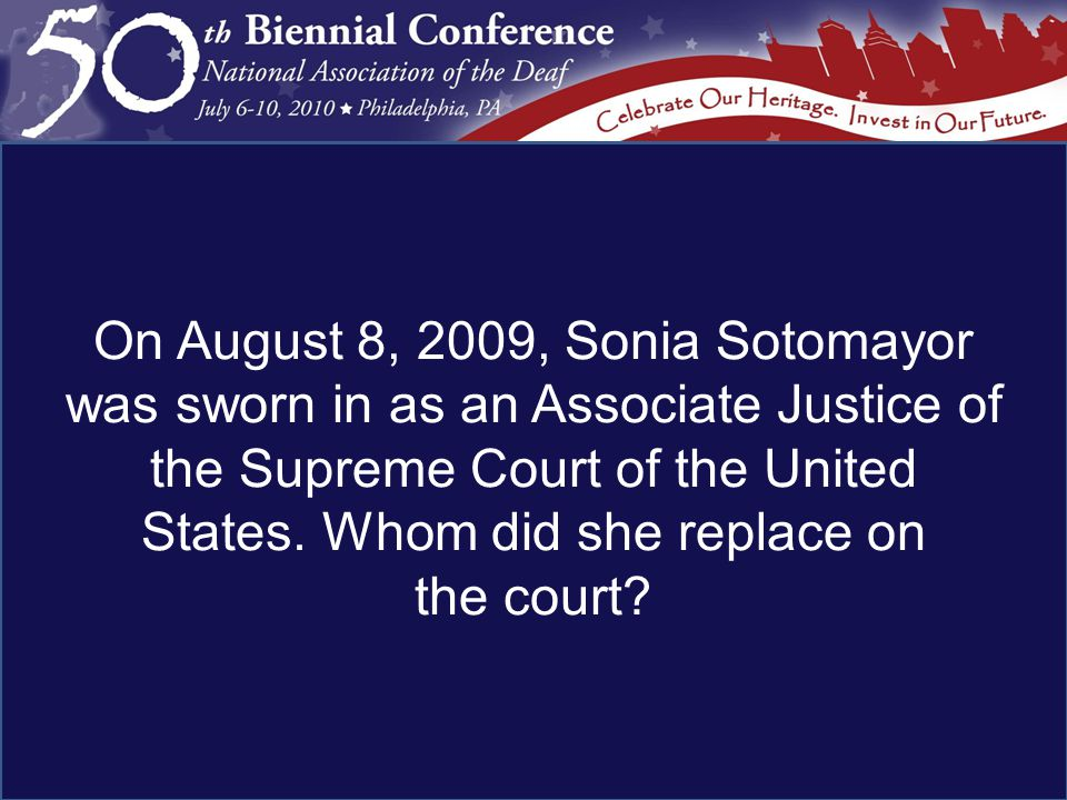 On August 8, 2009, Sonia Sotomayor was sworn in as an Associate Justice of the Supreme Court of the United States.