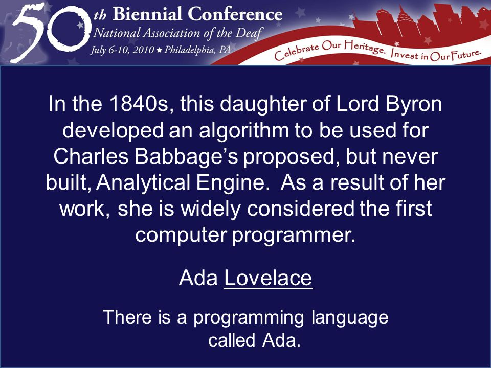 Ada Lovelace There is a programming language called Ada.