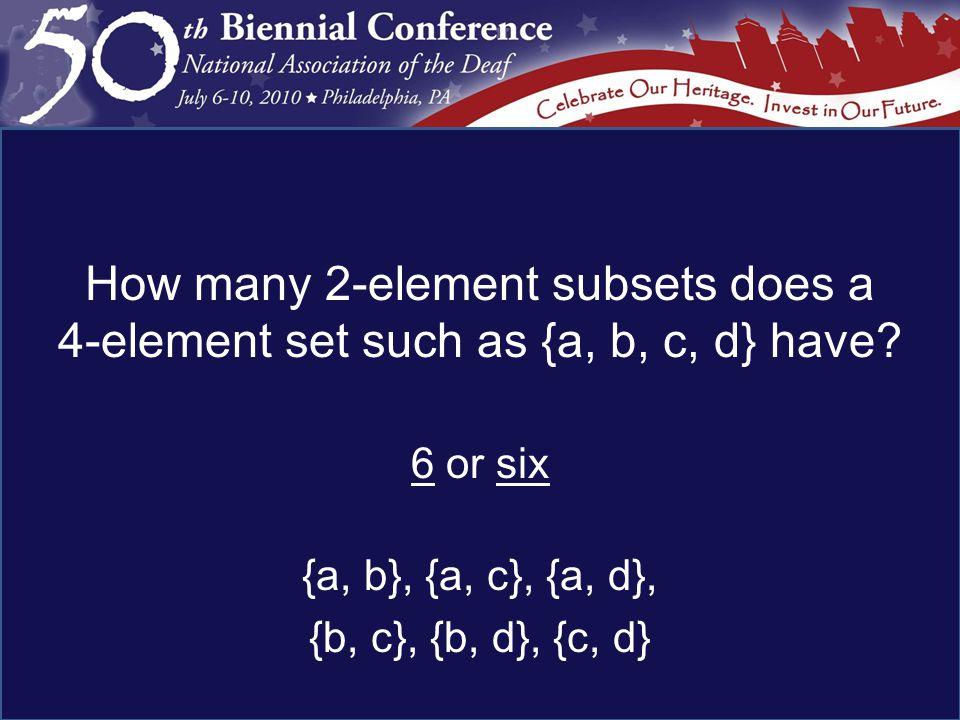6 or six {a, b}, {a, c}, {a, d}, {b, c}, {b, d}, {c, d}