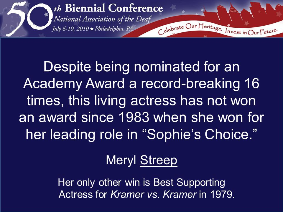 Meryl Streep Her only other win is Best Supporting Actress for Kramer vs. Kramer in 1979.