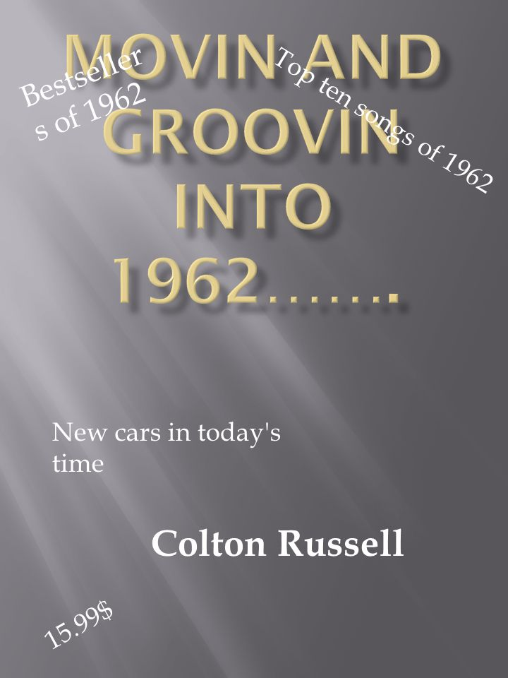Colton Russell Top ten songs of 1962 Bestseller s of 1962 New cars in today s time 15.99$