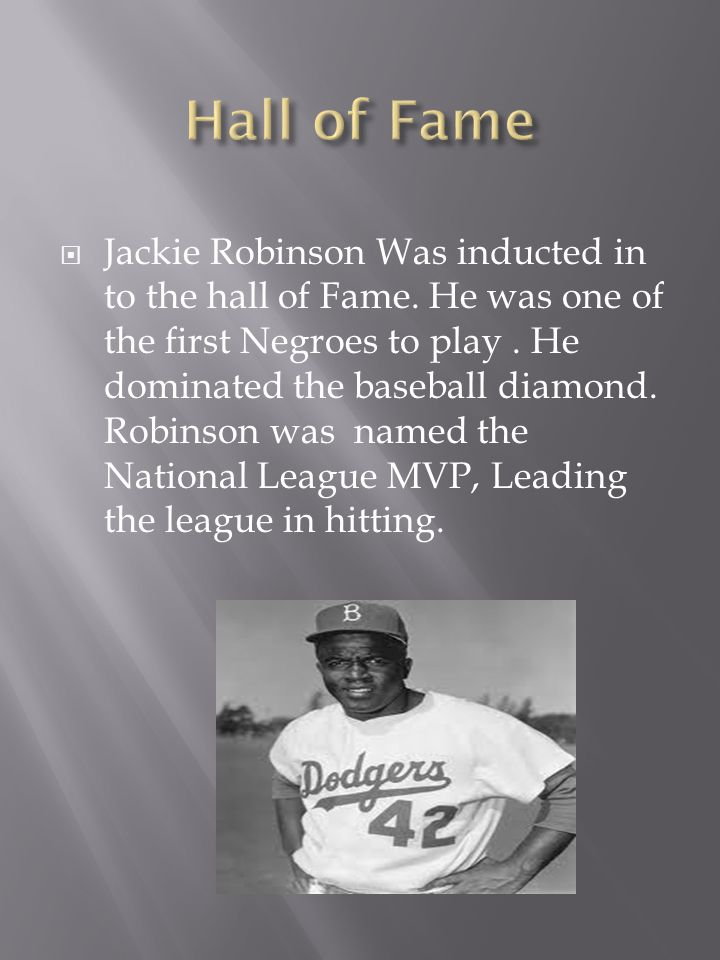  Jackie Robinson Was inducted in to the hall of Fame.