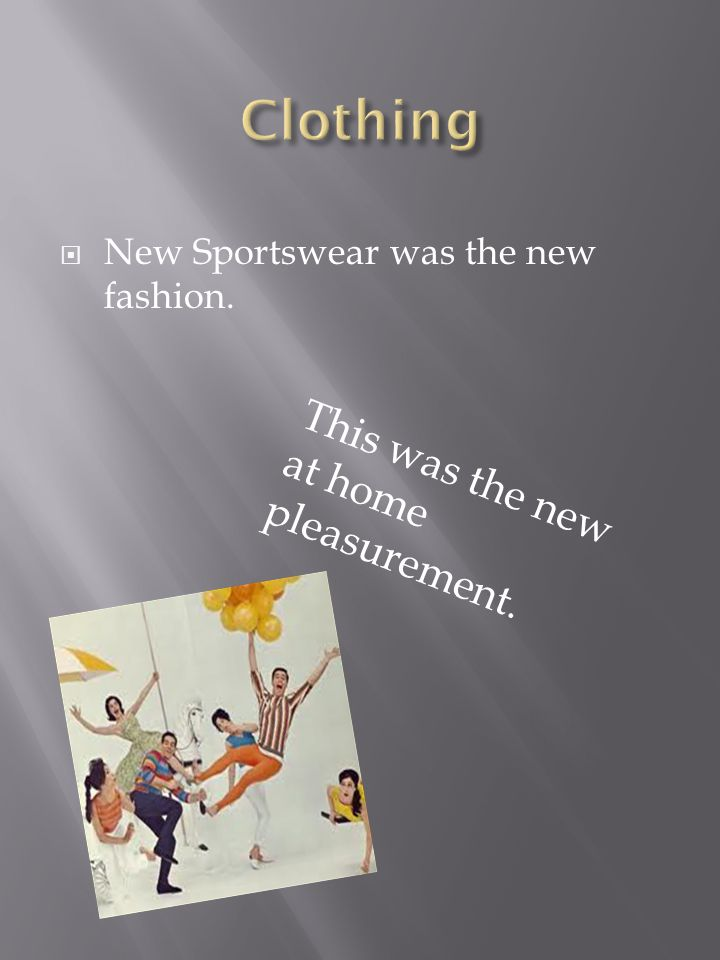  New Sportswear was the new fashion. This was the new at home pleasurement.