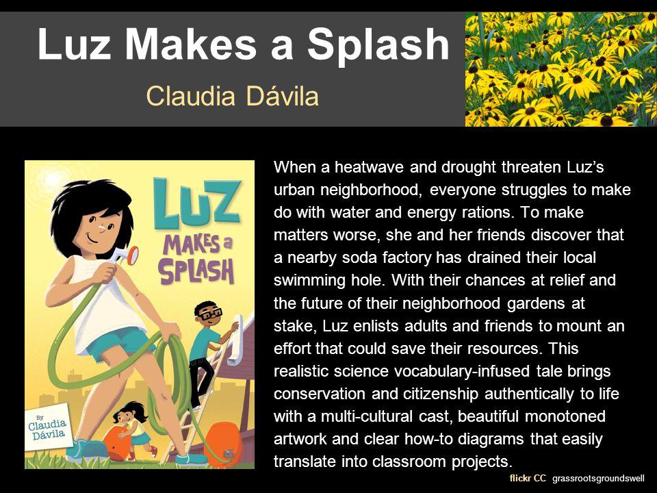 Luz Makes a Splash flickr CC grassrootsgroundswell Claudia Dávila When a heatwave and drought threaten Luz's urban neighborhood, everyone struggles to