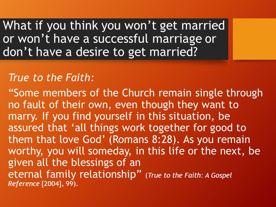 What if you think you won't get married or won't have a successful marriage or don't have a desire to get married.