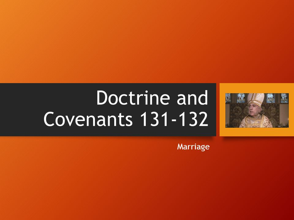 Doctrine and Covenants 131-132 Marriage