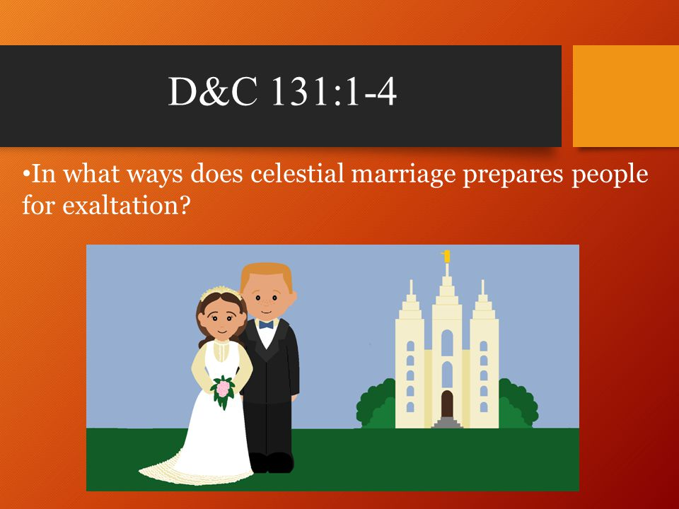 D&C 131:1-4 In what ways does celestial marriage prepares people for exaltation
