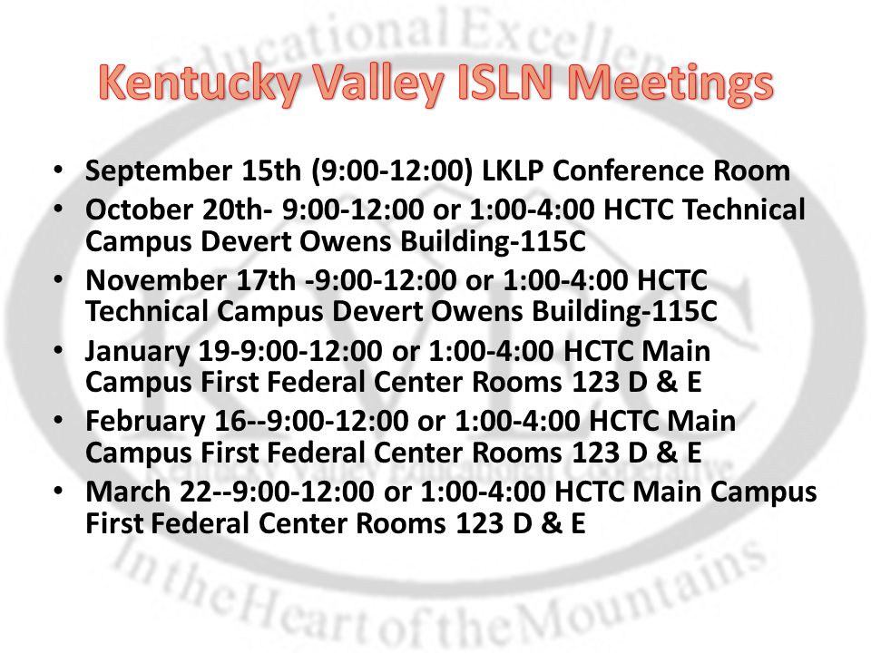 September 15th (9:00-12:00) LKLP Conference Room October 20th- 9:00-12:00 or 1:00-4:00 HCTC Technical Campus Devert Owens Building-115C November 17th -9:00-12:00 or 1:00-4:00 HCTC Technical Campus Devert Owens Building-115C January 19-9:00-12:00 or 1:00-4:00 HCTC Main Campus First Federal Center Rooms 123 D & E February 16--9:00-12:00 or 1:00-4:00 HCTC Main Campus First Federal Center Rooms 123 D & E March 22--9:00-12:00 or 1:00-4:00 HCTC Main Campus First Federal Center Rooms 123 D & E