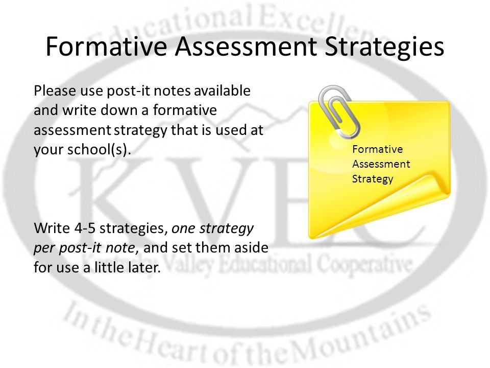 Formative Assessment Strategies Please use post-it notes available and write down a formative assessment strategy that is used at your school(s).