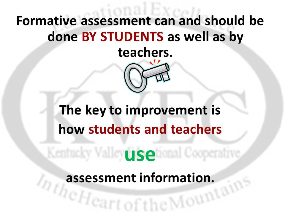 Formative assessment can and should be done BY STUDENTS as well as by teachers.